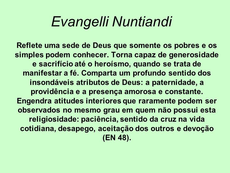 Evangelli Nuntiandi Reflete uma sede de Deus que somente os pobres e os simples podem conhecer. Torna capaz de generosidade e sacrifício até o heroísm