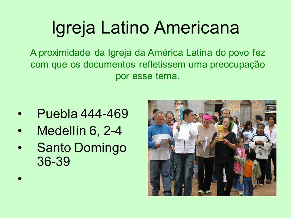 Igreja Latino Americana Puebla 444-469 Medellín 6, 2-4 Santo Domingo 36-39 A proximidade da Igreja da América Latina do povo fez com que os documentos