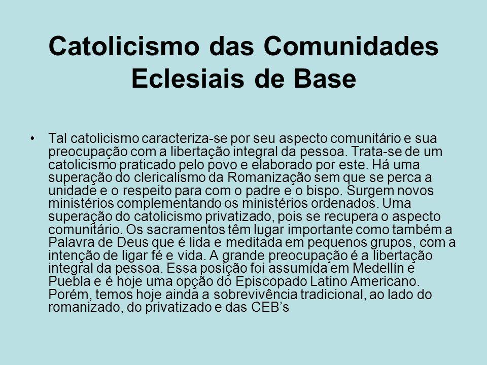 Catolicismo das Comunidades Eclesiais de Base Tal catolicismo caracteriza-se por seu aspecto comunitário e sua preocupação com a libertação integral d