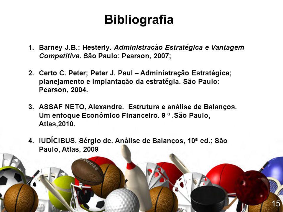 15 1.Barney J.B.; Hesterly. Administração Estratégica e Vantagem Competitiva. São Paulo: Pearson, 2007; 2.Certo C. Peter; Peter J. Paul – Administraçã