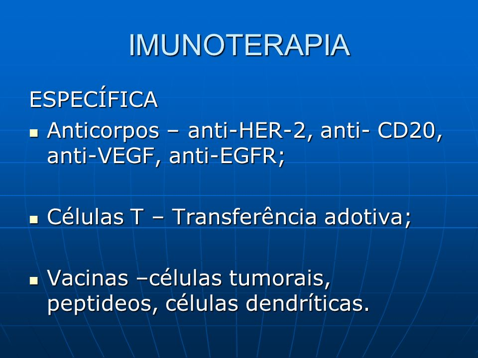 ESPECÍFICA Anticorpos – anti-HER-2, anti- CD20, anti-VEGF, anti-EGFR; Anticorpos – anti-HER-2, anti- CD20, anti-VEGF, anti-EGFR; Células T – Transferê