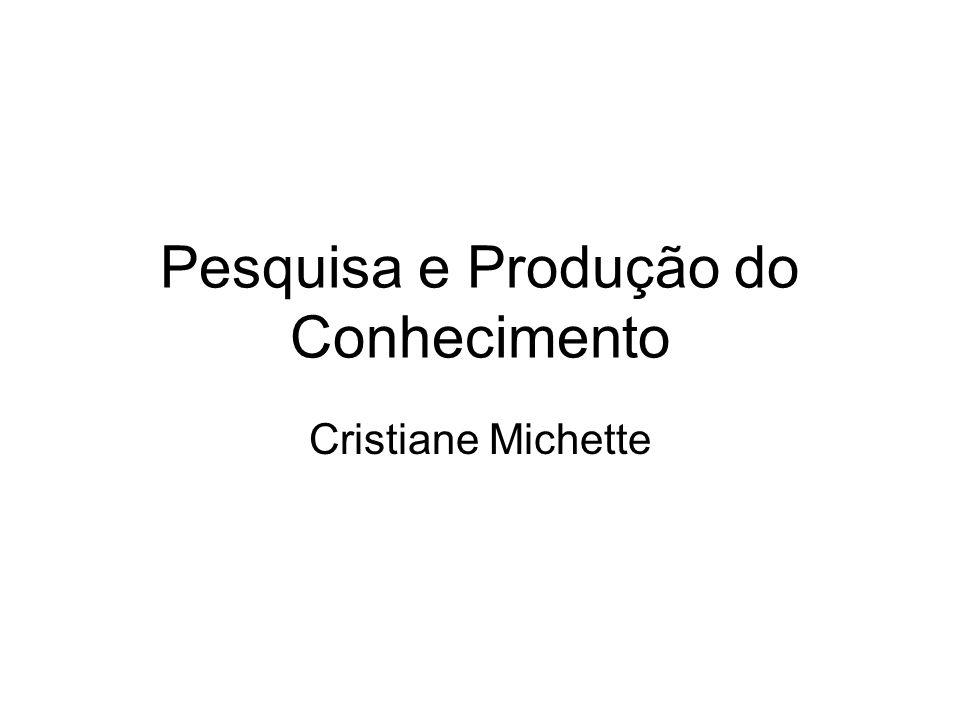 Pesquisa e Produção do Conhecimento Cristiane Michette