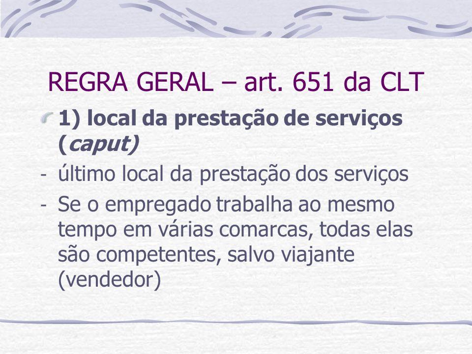 REGRA GERAL – art. 651 da CLT 1) local da prestação de serviços (caput) - último local da prestação dos serviços - Se o empregado trabalha ao mesmo te