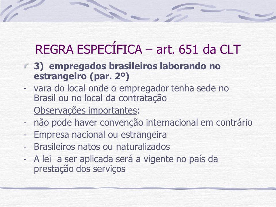 REGRA ESPECÍFICA – art. 651 da CLT 3) empregados brasileiros laborando no estrangeiro (par. 2º) - vara do local onde o empregador tenha sede no Brasil
