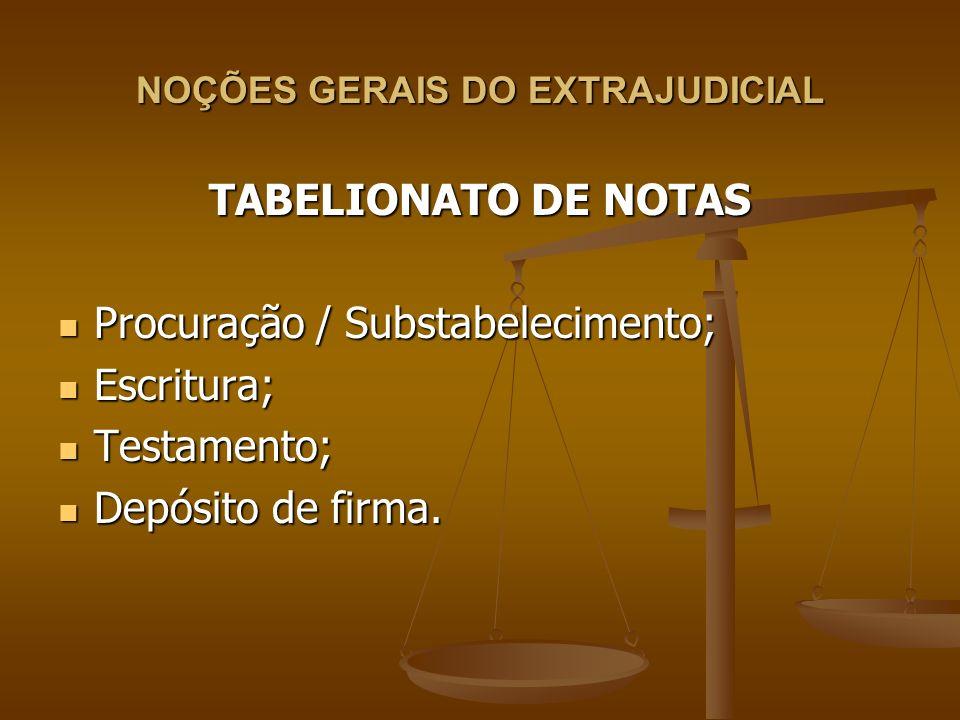 NOÇÕES GERAIS DO EXTRAJUDICIAL TABELIONATO DE NOTAS Procuração / Substabelecimento; Procuração / Substabelecimento; Escritura; Escritura; Testamento;