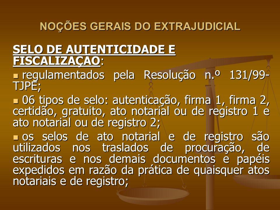 NOÇÕES GERAIS DO EXTRAJUDICIAL SELO DE AUTENTICIDADE E FISCALIZAÇÃO: regulamentados pela Resolução n.º 131/99- TJPE; regulamentados pela Resolução n.º