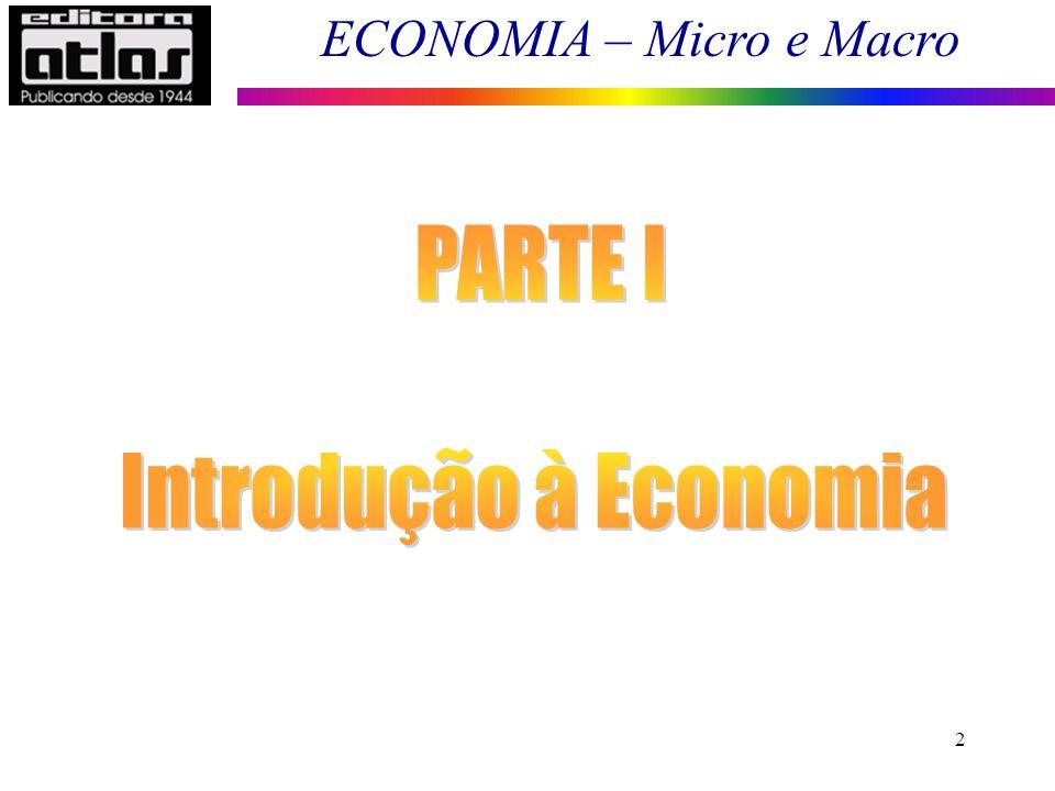 ECONOMIA – Micro e Macro 33 Autonomia e Inter-relação: Economia e Direito Leis Anti-truste: atuam sobre as estruturas de mercado, assim como o comportamento das empresas.