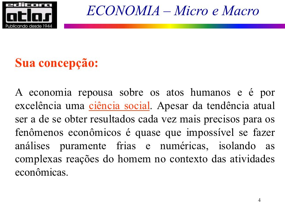ECONOMIA – Micro e Macro 25 Análise Positiva – Análise Normativa Declarações Positivas: os economistas tentam descrever (Descritivas) o mundo como ele é.