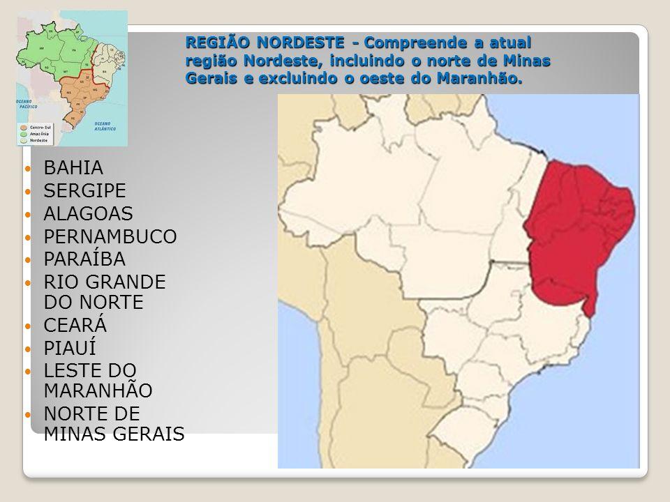 REGIÃO NORDESTE - Compreende a atual região Nordeste, incluindo o norte de Minas Gerais e excluindo o oeste do Maranhão. BAHIA SERGIPE ALAGOAS PERNAMB