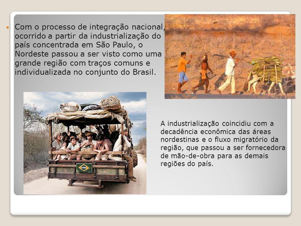 Com o processo de integração nacional, ocorrido a partir da industrialização do país concentrada em São Paulo, o Nordeste passou a ser visto como uma