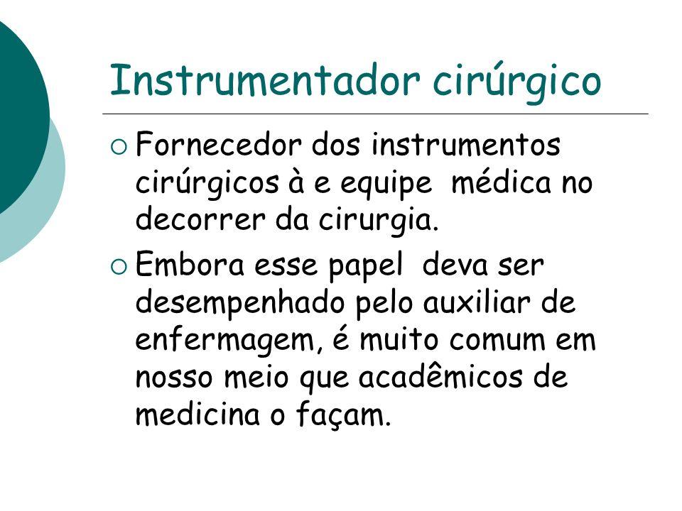 Instrumentador cirúrgico Fornecedor dos instrumentos cirúrgicos à e equipe médica no decorrer da cirurgia. Embora esse papel deva ser desempenhado pel