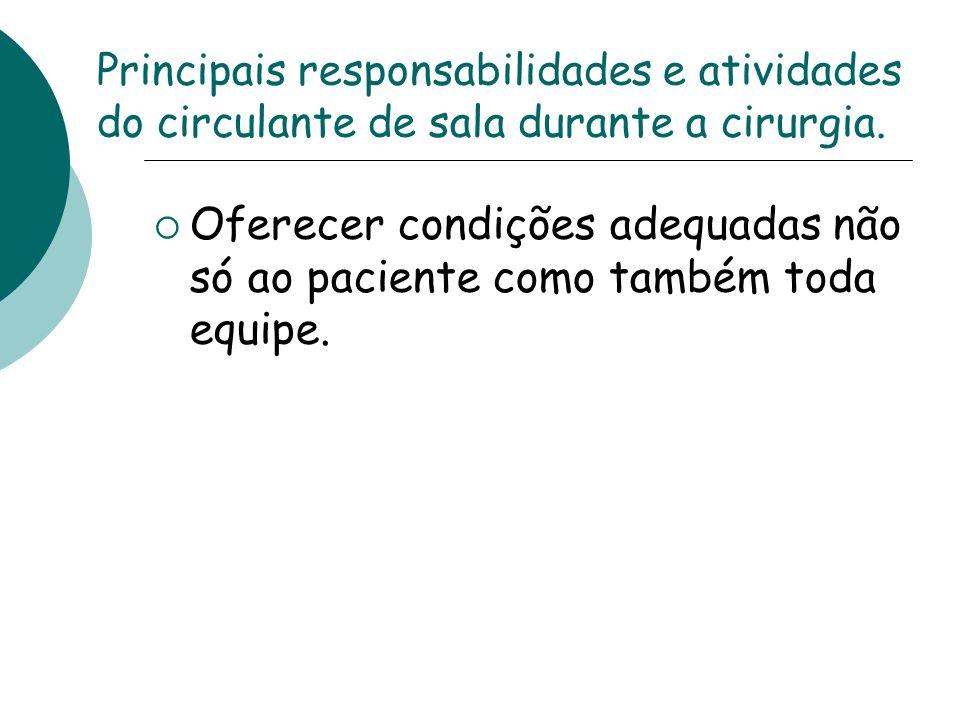 Principais responsabilidades e atividades do circulante de sala durante a cirurgia. Oferecer condições adequadas não só ao paciente como também toda e