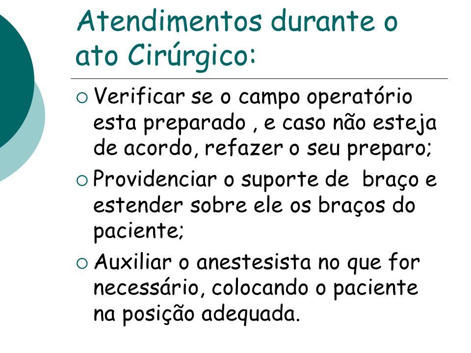 Atendimentos durante o ato Cirúrgico: Verificar se o campo operatório esta preparado, e caso não esteja de acordo, refazer o seu preparo; Providenciar