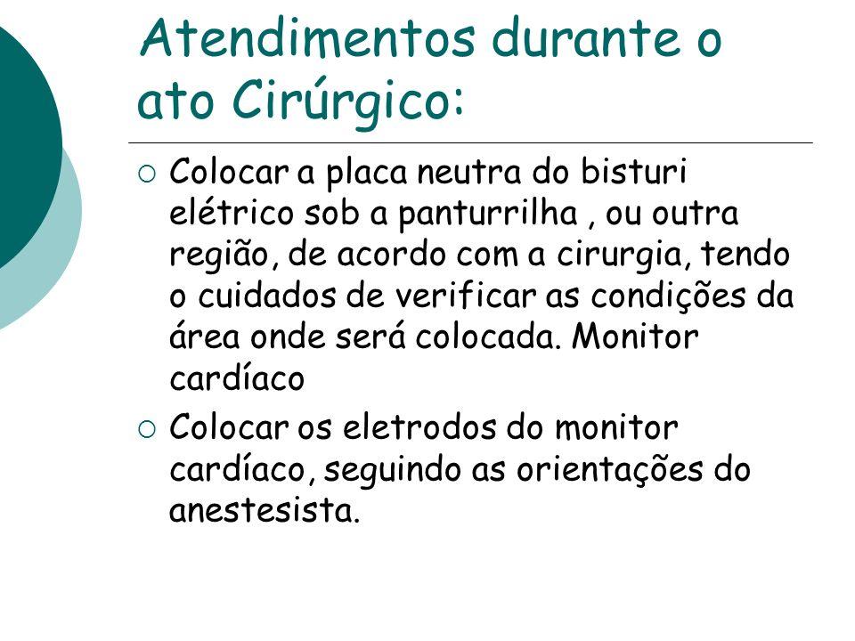 Atendimentos durante o ato Cirúrgico: Colocar a placa neutra do bisturi elétrico sob a panturrilha, ou outra região, de acordo com a cirurgia, tendo o