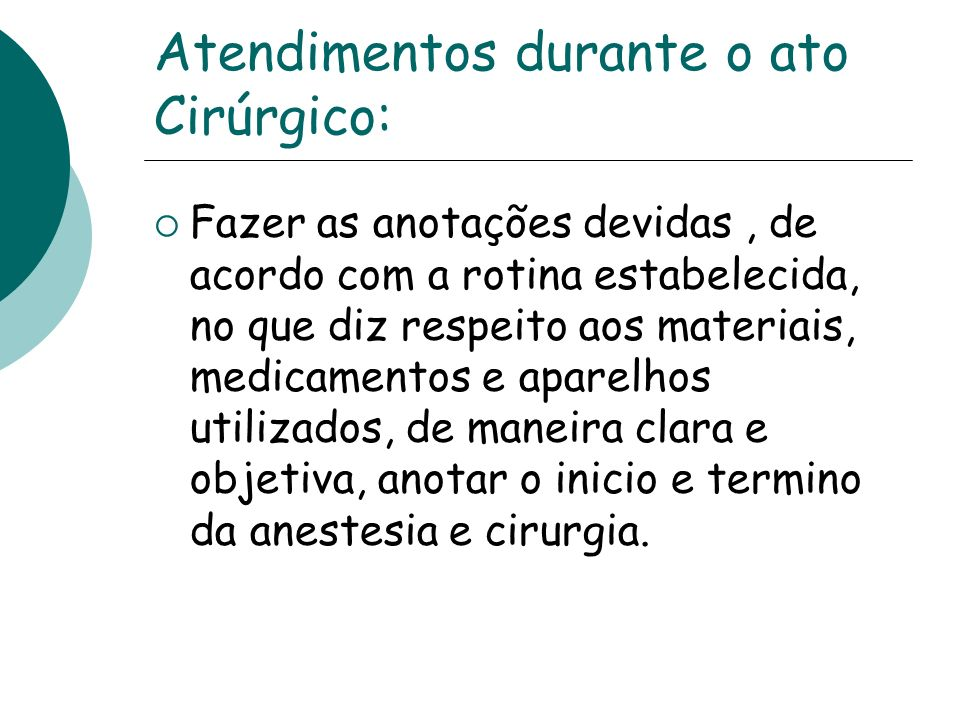 Atendimentos durante o ato Cirúrgico: Fazer as anotações devidas, de acordo com a rotina estabelecida, no que diz respeito aos materiais, medicamentos