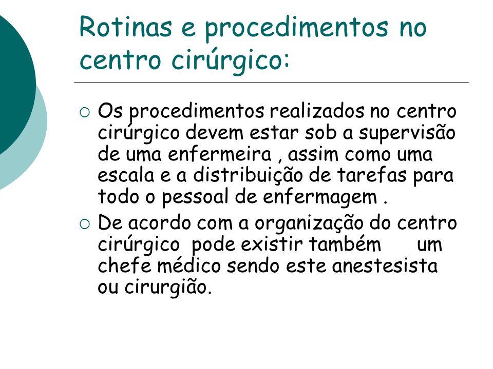 Rotinas e procedimentos no centro cirúrgico: Os procedimentos realizados no centro cirúrgico devem estar sob a supervisão de uma enfermeira, assim com