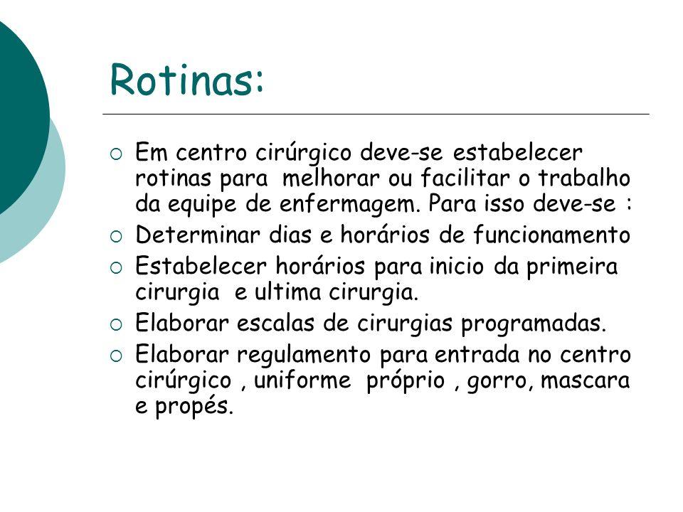 Rotinas: Em centro cirúrgico deve-se estabelecer rotinas para melhorar ou facilitar o trabalho da equipe de enfermagem. Para isso deve-se : Determinar