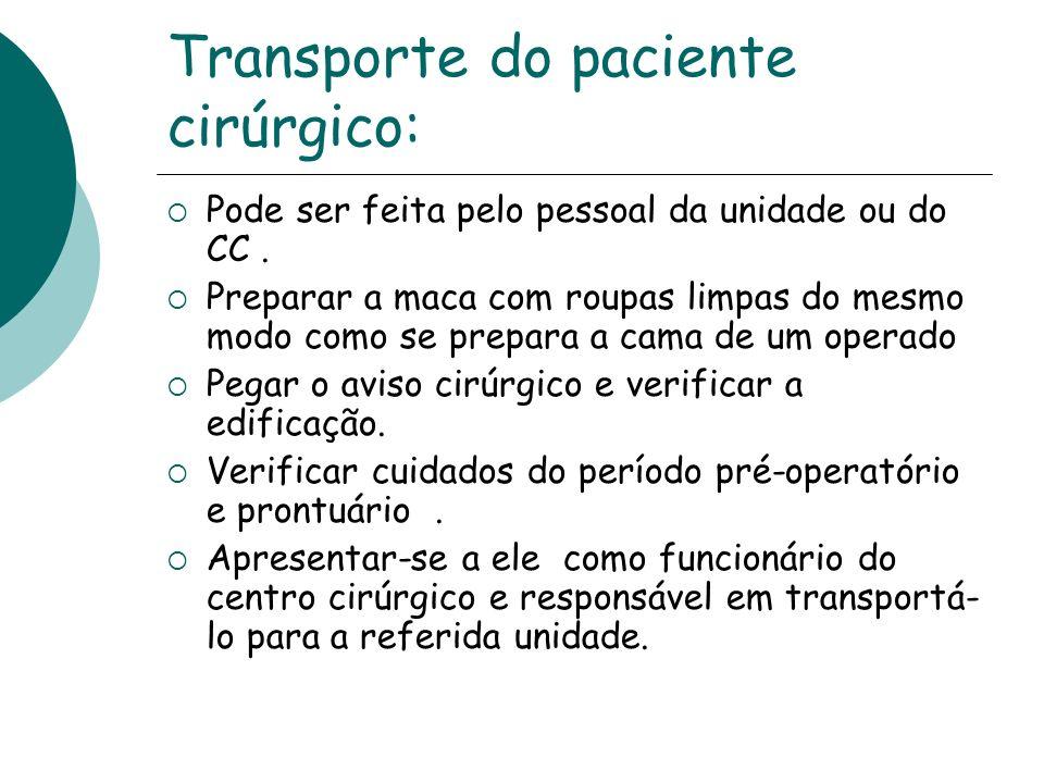 Transporte do paciente cirúrgico: Pode ser feita pelo pessoal da unidade ou do CC. Preparar a maca com roupas limpas do mesmo modo como se prepara a c