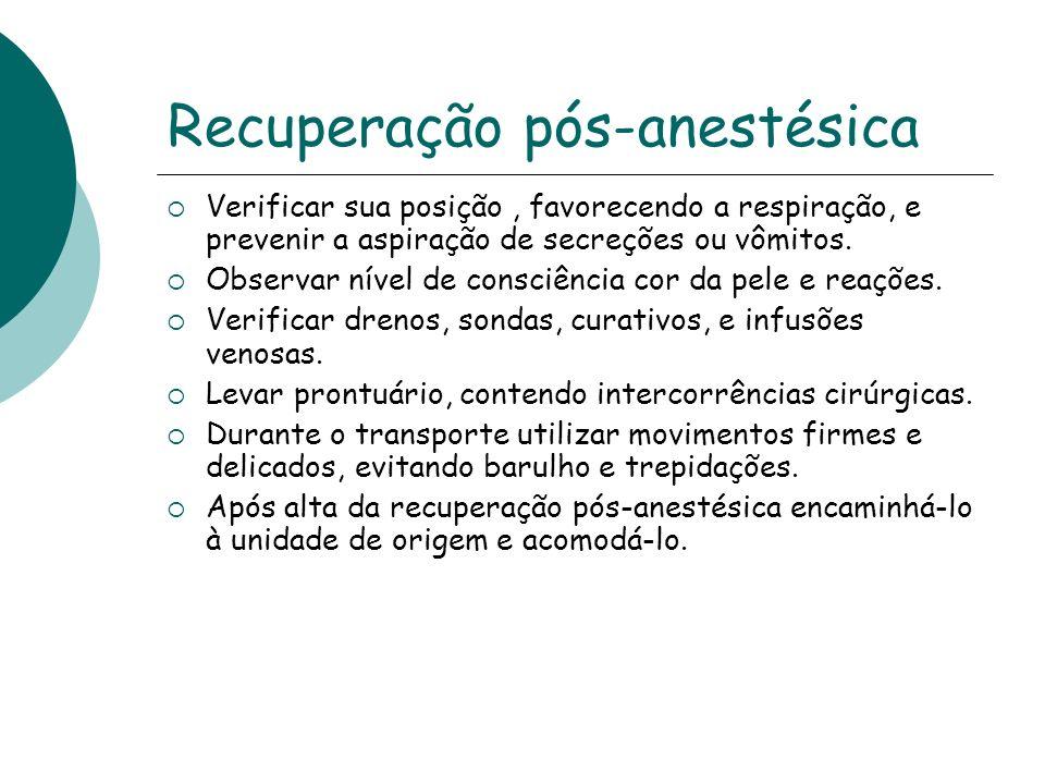 Recuperação pós-anestésica Verificar sua posição, favorecendo a respiração, e prevenir a aspiração de secreções ou vômitos. Observar nível de consciên