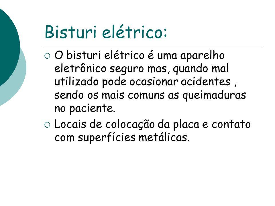 Bisturi elétrico: O bisturi elétrico é uma aparelho eletrônico seguro mas, quando mal utilizado pode ocasionar acidentes, sendo os mais comuns as quei