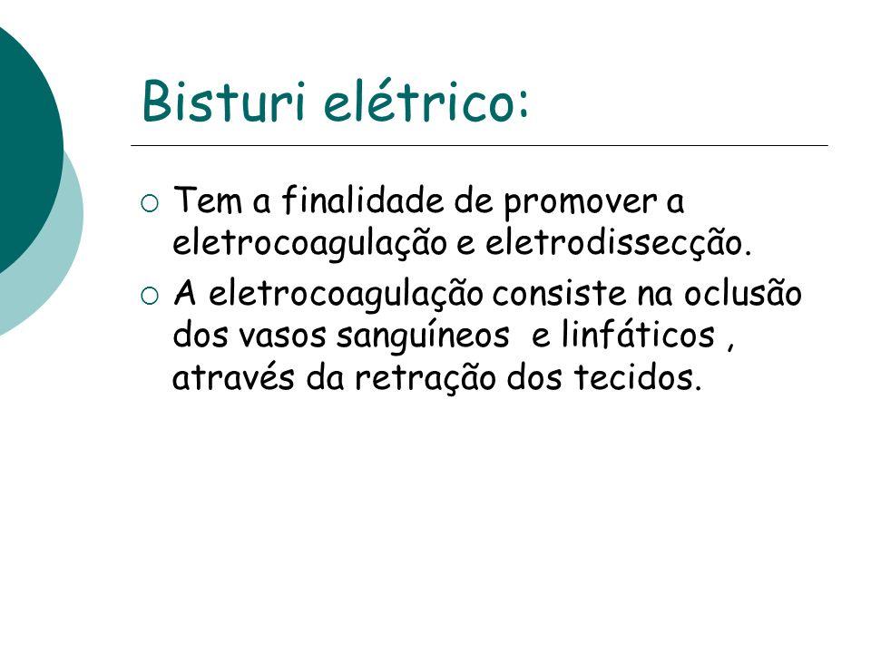 Bisturi elétrico: Tem a finalidade de promover a eletrocoagulação e eletrodissecção. A eletrocoagulação consiste na oclusão dos vasos sanguíneos e lin