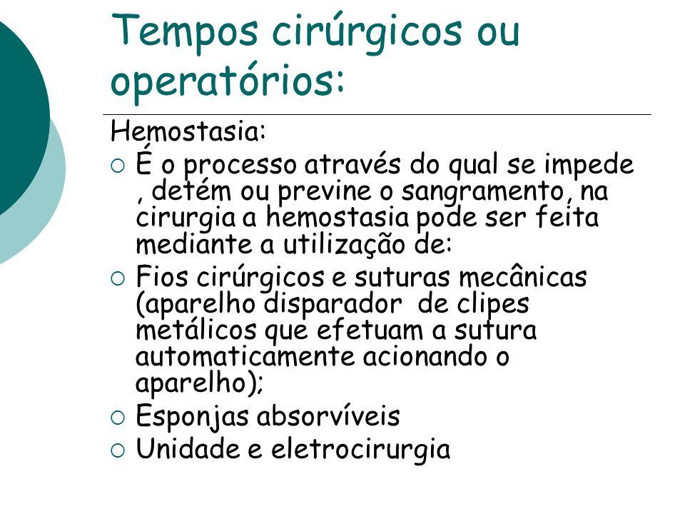 Tempos cirúrgicos ou operatórios: Hemostasia: É o processo através do qual se impede, detém ou previne o sangramento, na cirurgia a hemostasia pode se