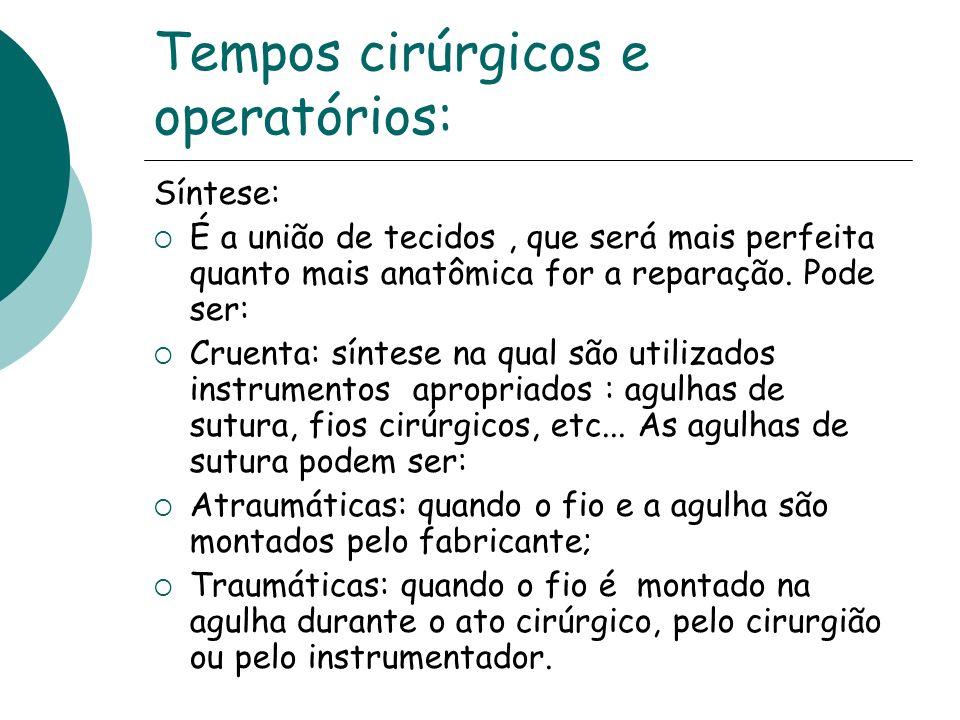 Tempos cirúrgicos e operatórios: Síntese: É a união de tecidos, que será mais perfeita quanto mais anatômica for a reparação. Pode ser: Cruenta: sínte