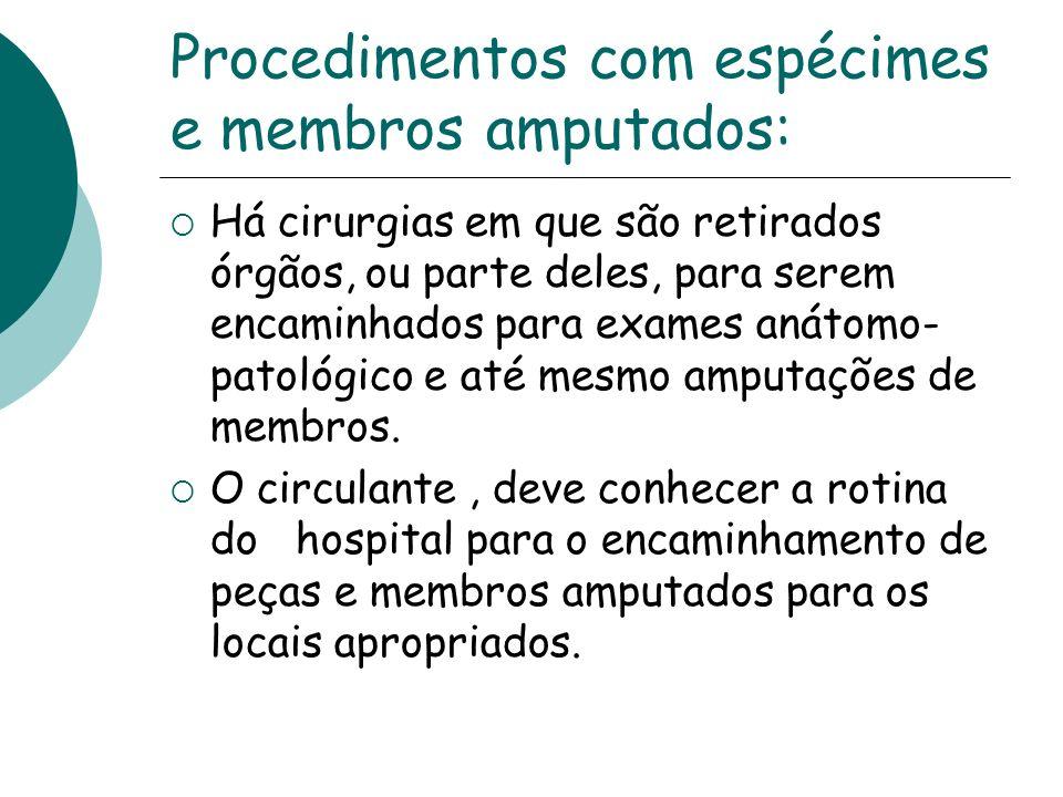 Procedimentos com espécimes e membros amputados: Há cirurgias em que são retirados órgãos, ou parte deles, para serem encaminhados para exames anátomo