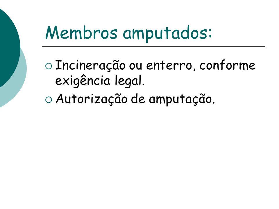 Membros amputados: Incineração ou enterro, conforme exigência legal. Autorização de amputação.