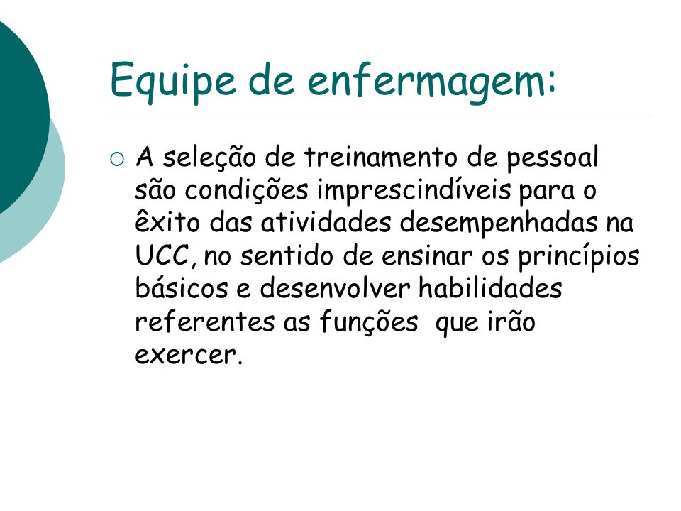 Equipe de enfermagem: A seleção de treinamento de pessoal são condições imprescindíveis para o êxito das atividades desempenhadas na UCC, no sentido d