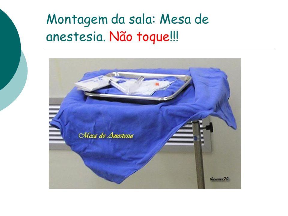 Montagem da sala: Mesa de anestesia. Não toque!!!