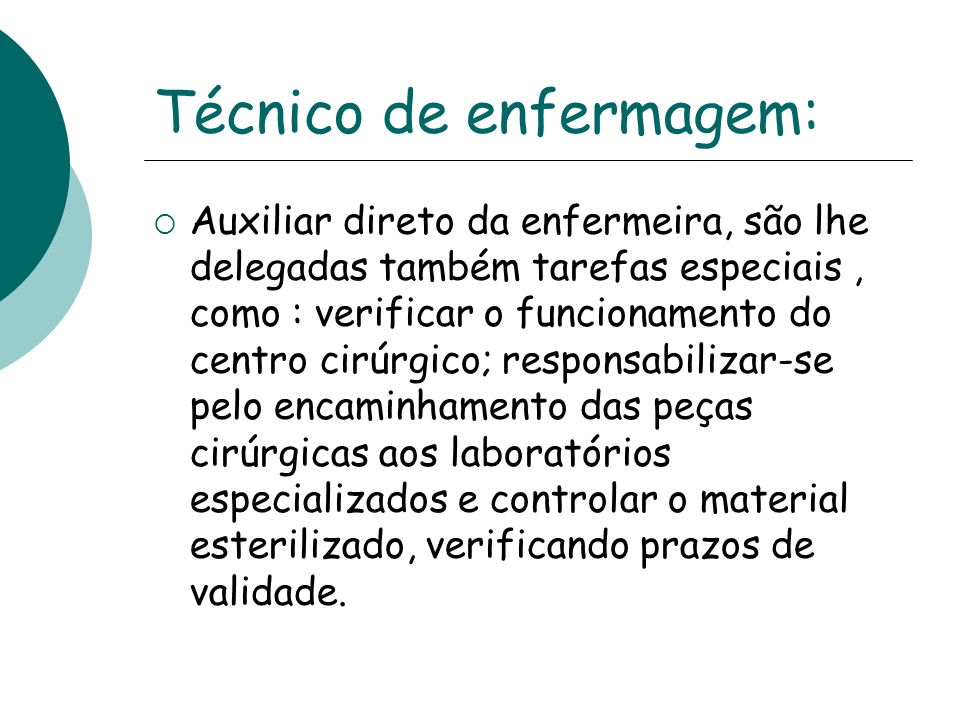 Técnico de enfermagem: Auxiliar direto da enfermeira, são lhe delegadas também tarefas especiais, como : verificar o funcionamento do centro cirúrgico