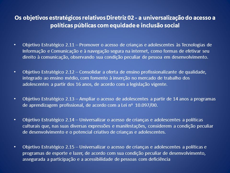 Os objetivos estratégicos relativos Diretriz 02 - a universalização do acesso a políticas públicas com equidade e inclusão social Objetivo Estratégico