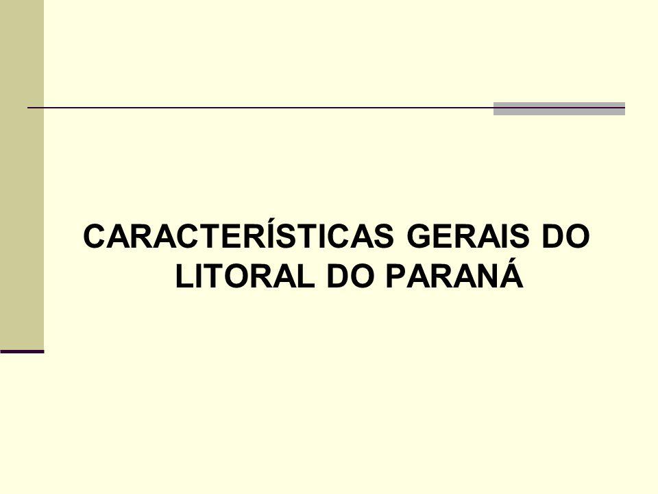 CARACTERÍSTICAS GERAIS DO LITORAL DO PARANÁ