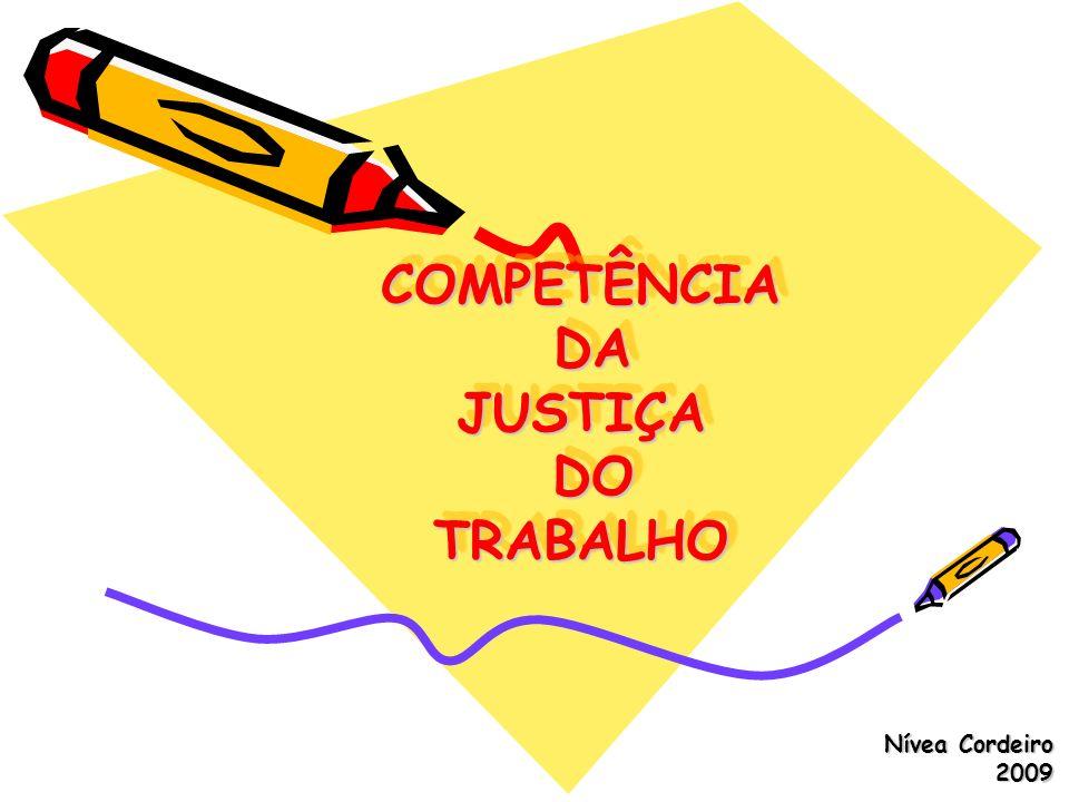 COMPETÊNCIA DA JUSTIÇA DO TRABALHO Nívea Cordeiro 2009