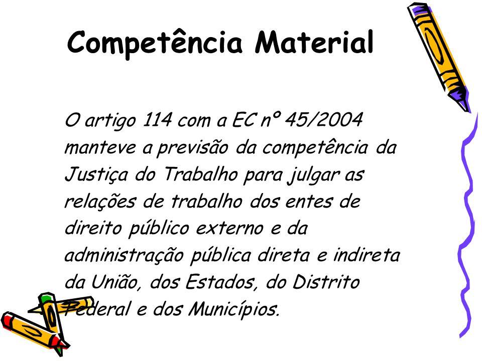 O artigo 114 com a EC nº 45/2004 manteve a previsão da competência da Justiça do Trabalho para julgar as relações de trabalho dos entes de direito púb