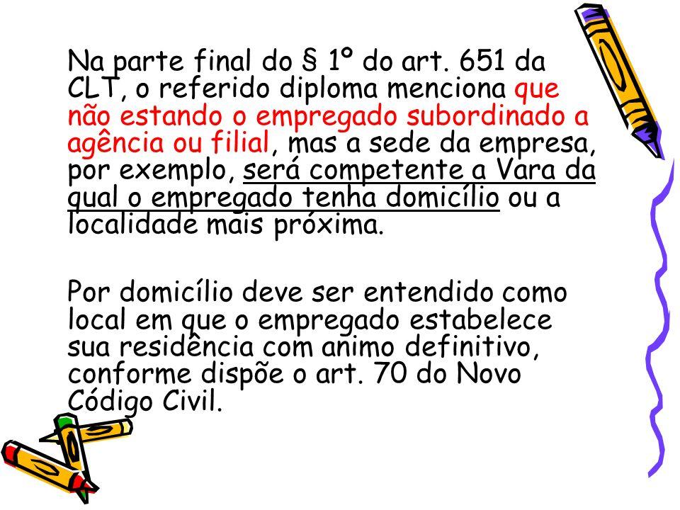 Na parte final do § 1º do art. 651 da CLT, o referido diploma menciona que não estando o empregado subordinado a agência ou filial, mas a sede da empr