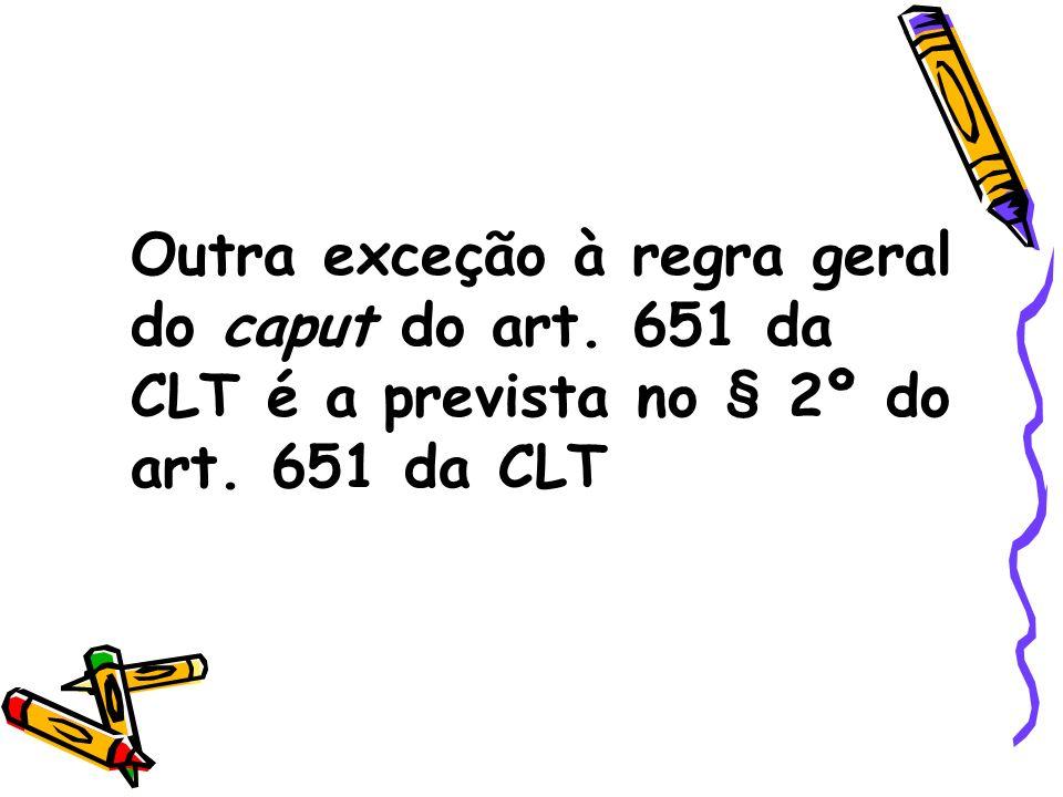 Outra exceção à regra geral do caput do art. 651 da CLT é a prevista no § 2º do art. 651 da CLT