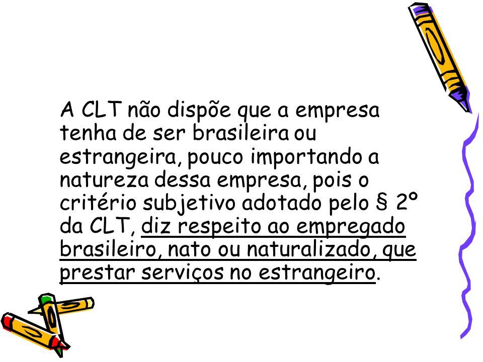 A CLT não dispõe que a empresa tenha de ser brasileira ou estrangeira, pouco importando a natureza dessa empresa, pois o critério subjetivo adotado pe