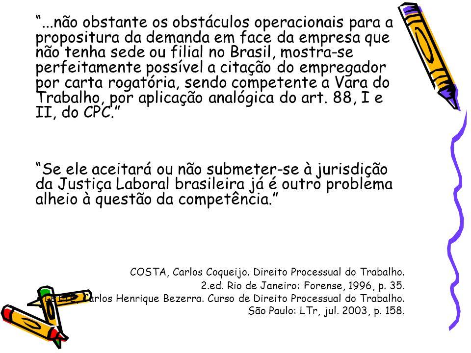 ...não obstante os obstáculos operacionais para a propositura da demanda em face da empresa que não tenha sede ou filial no Brasil, mostra-se perfeita