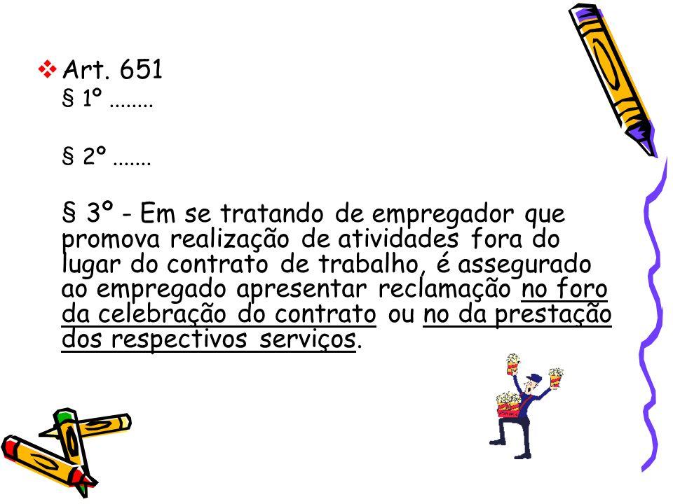Art. 651 § 1º........ § 2º....... § 3º - Em se tratando de empregador que promova realização de atividades fora do lugar do contrato de trabalho, é as