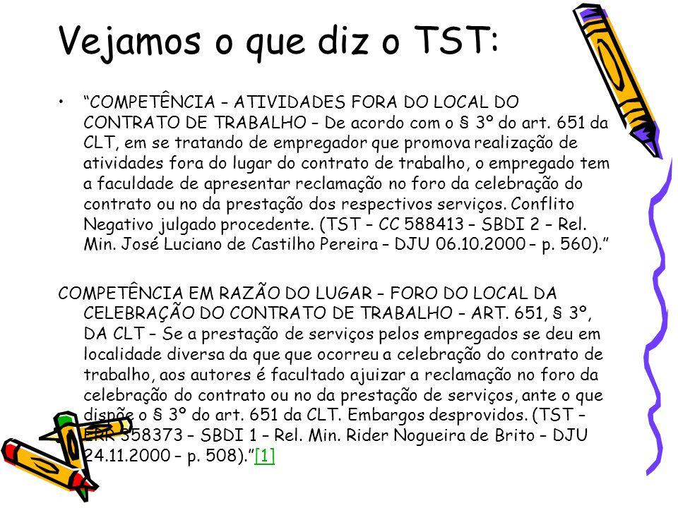 Vejamos o que diz o TST: COMPETÊNCIA – ATIVIDADES FORA DO LOCAL DO CONTRATO DE TRABALHO – De acordo com o § 3º do art. 651 da CLT, em se tratando de e