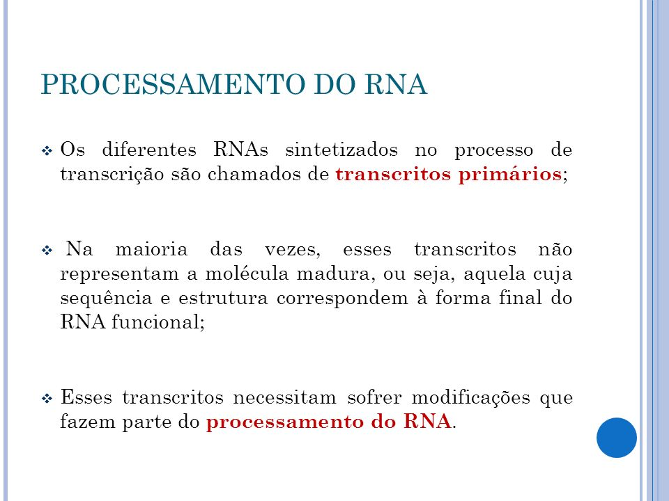 PROCESSAMENTO DO RNA Os diferentes RNAs sintetizados no processo de transcrição são chamados de transcritos primários ; Na maioria das vezes, esses tr