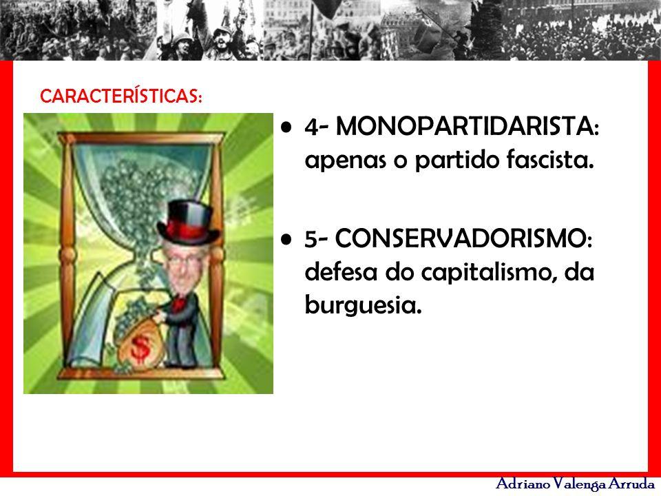 Adriano Valenga Arruda CARACTERÍSTICAS: 4- MONOPARTIDARISTA: apenas o partido fascista. 5- CONSERVADORISMO: defesa do capitalismo, da burguesia.