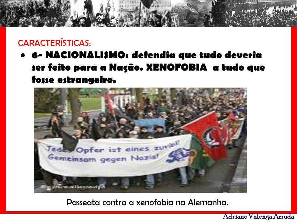 Adriano Valenga Arruda CARACTERÍSTICAS: 6- NACIONALISMO: defendia que tudo deveria ser feito para a Nação. XENOFOBIA a tudo que fosse estrangeiro. Pas