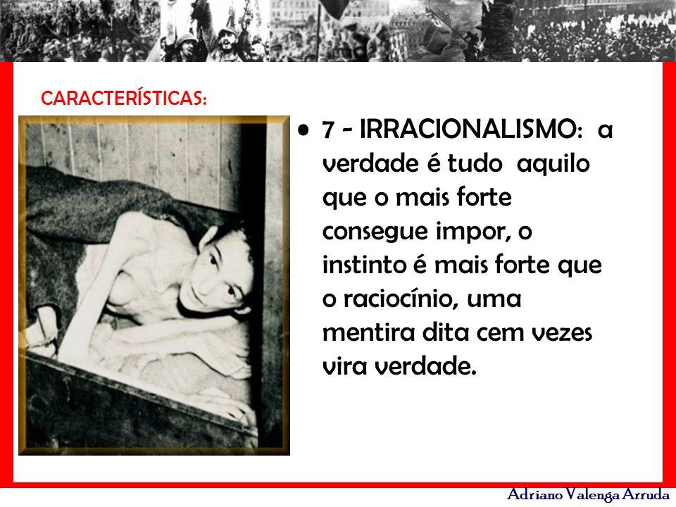Adriano Valenga Arruda CARACTERÍSTICAS: 7 - IRRACIONALISMO: a verdade é tudo aquilo que o mais forte consegue impor, o instinto é mais forte que o rac