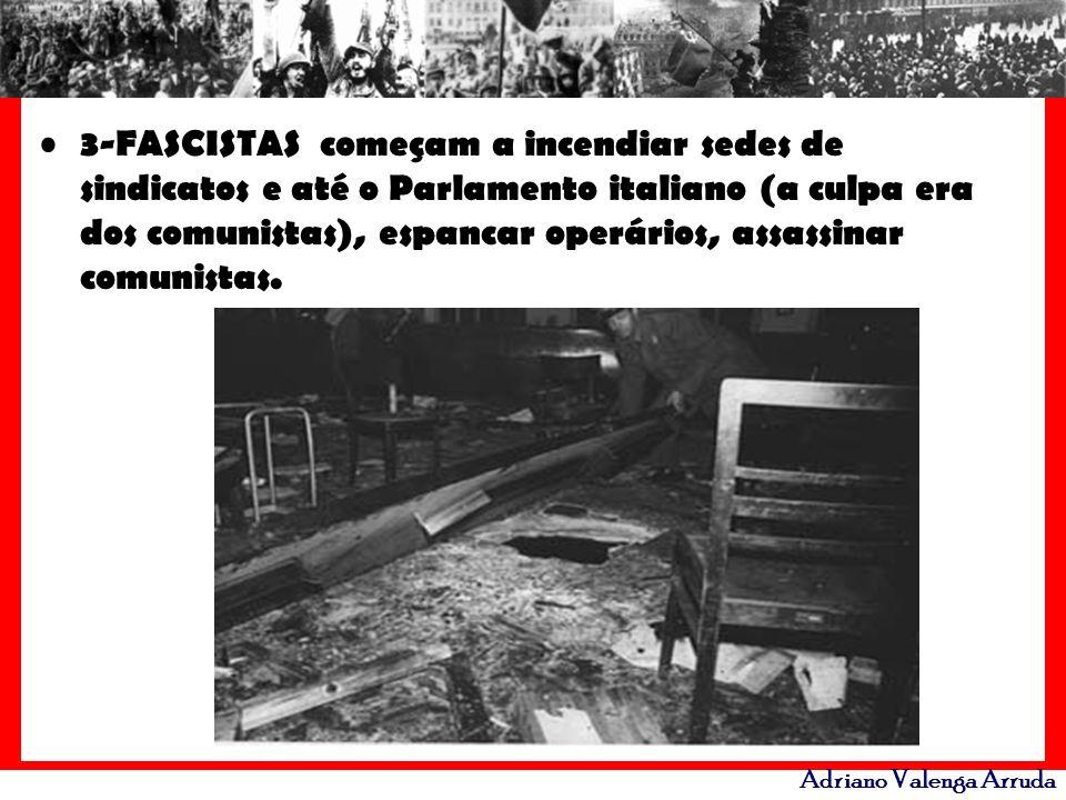 Adriano Valenga Arruda 3-FASCISTAS começam a incendiar sedes de sindicatos e até o Parlamento italiano (a culpa era dos comunistas), espancar operário