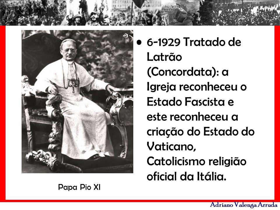 Adriano Valenga Arruda 6-1929 Tratado de Latrão (Concordata): a Igreja reconheceu o Estado Fascista e este reconheceu a criação do Estado do Vaticano,