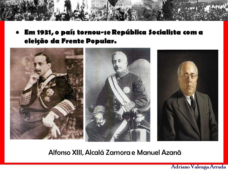 Adriano Valenga Arruda Em 1931, o país tornou-se República Socialista com a eleição da Frente Popular. Alfonso XIII, Alcalá Zamora e Manuel Azanã