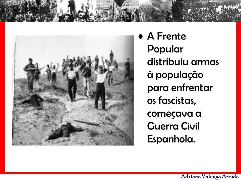Adriano Valenga Arruda A Frente Popular distribuiu armas à população para enfrentar os fascistas, começava a Guerra Civil Espanhola.